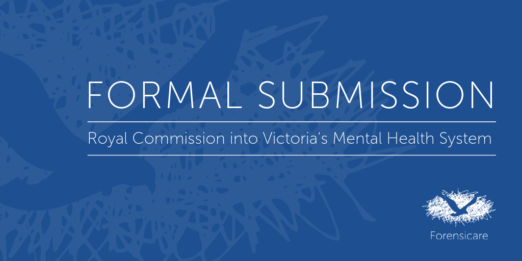 Forensicare's submission to the Royal Commission into Victoria's Mental Health System