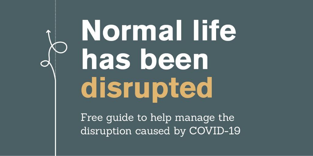 Normal life has been disrupted: a free guide to help manage the disruption caused by COVID-19