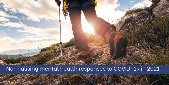Normalising mental health responses to COVID-19 in 2021